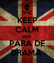 KEEP CALM AND PARA DE DRAMA  - Personalised Poster large