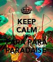KEEP CALM AND PARA PARA PARADAISE  - Personalised Poster large