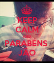 KEEP CALM AND PARABÉNS  JÃO - Personalised Poster large