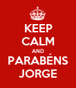 KEEP CALM AND PARABÉNS JORGE - Personalised Poster large