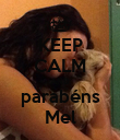 KEEP CALM AND parabéns Mel - Personalised Poster large