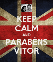 KEEP CALM AND PARABÉNS VITOR - Personalised Poster large