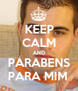 KEEP CALM AND PARABENS PARA MIM  - Personalised Poster large