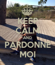 KEEP CALM AND PARDONNE MOI - Personalised Poster large