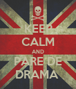 KEEP CALM AND PARE DE DRAMA  - Personalised Poster large