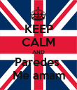 KEEP CALM AND Paredes  Me amam - Personalised Poster large