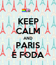 KEEP CALM AND PARIS É FODA - Personalised Poster large