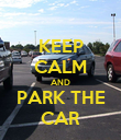 KEEP CALM AND PARK THE CAR - Personalised Poster large