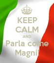 KEEP CALM AND Parla come Magni! - Personalised Poster large