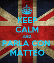 KEEP CALM AND PARLA CON  MATTEO - Personalised Poster large