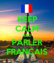KEEP CALM AND PARLER FRANCAIS - Personalised Poster large