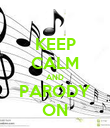 KEEP CALM AND PARODY ON - Personalised Poster large