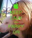 KEEP CALM AND PARRY ON - Personalised Poster large