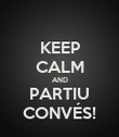 KEEP CALM AND PARTIU CONVÉS! - Personalised Poster large