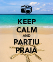KEEP CALM AND PARTIU PRAIA - Personalised Poster large