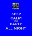 KEEP CALM AND PARTY ALL NIGHT - Personalised Poster large