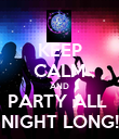 KEEP CALM AND PARTY ALL  NIGHT LONG! - Personalised Poster large