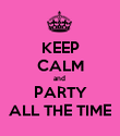 KEEP CALM and  PARTY ALL THE TIME - Personalised Poster large