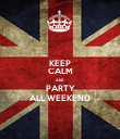 KEEP CALM AND PARTY ALL WEEKEND - Personalised Poster large