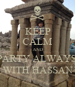 KEEP CALM AND PARTY ALWAYS  WITH HASSAN - Personalised Poster large