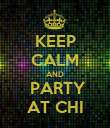 KEEP CALM AND   PARTY  AT CHI - Personalised Poster large