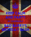 KEEP CALM AND PARTY AT FORMERLY BAD BARRY'S BIRTHDAY BASH - Personalised Poster large