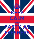 KEEP CALM AND PARTY AT FRESHERS - Personalised Poster large