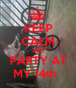 KEEP CALM AND PARTY AT MY 14th   - Personalised Poster large