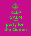 KEEP CALM AND party for  the Queen - Personalised Poster large