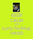 KEEP CALM AND party fucking  HARD - Personalised Poster large