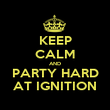 KEEP CALM AND PARTY HARD AT IGNITION - Personalised Poster large