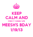 KEEP CALM AND PARTY HARD ON MEESH'S BDAY 1/19/13 - Personalised Poster large