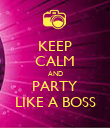 KEEP CALM AND PARTY LIKE A BOSS - Personalised Poster large