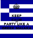 KEEP CALM AND PARTY LIKE A GREEK MALAKA - Personalised Poster large