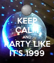 KEEP CALM AND PARTY LIKE IT'S 1999 - Personalised Poster large