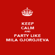 KEEP CALM AND PARTY LIKE MILA GJORGJIEVA - Personalised Poster large
