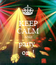 KEEP CALM AND party  on ! - Personalised Poster large