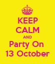 KEEP CALM AND Party On  13 October - Personalised Poster large
