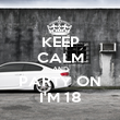 KEEP CALM AND PARTY ON I'M 18 - Personalised Poster large