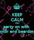 KEEP CALM AND party on with  naylor and boardman - Personalised Poster large