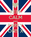 KEEP CALM AND PARTY ON!!! X - Personalised Poster large