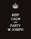 KEEP CALM AND PARTY W JOSEPH - Personalised Poster large