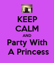 KEEP CALM AND Party With  A Princess - Personalised Poster small