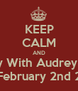 KEEP CALM AND Party With Audrey Ray  On February 2nd 2013 - Personalised Poster large