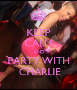 KEEP CALM AND PARTY WITH  CHARLIE - Personalised Poster large