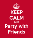 KEEP CALM AND Party with Friends - Personalised Poster large