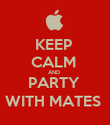 KEEP  CALM  AND  PARTY  WITH MATES  - Personalised Poster large