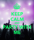 KEEP CALM AND PARTY WITH ME - Personalised Poster large