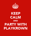 KEEP CALM AND PARTY WITH PLAYKROWN - Personalised Poster large