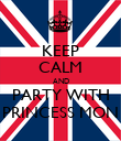 KEEP CALM AND PARTY WITH PRINCESS MON - Personalised Poster large